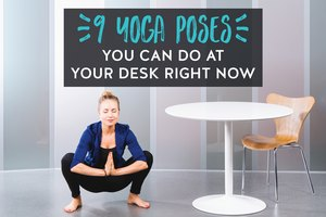 9 Yoga Poses You Can Do at Your Desk Right Now