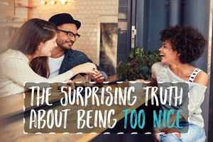 6 Surprising Drawbacks of Being Too Nice