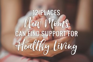 12 Places New Moms Can Find Support for Healthy Living
