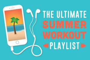 The Ultimate Summer Workout Playlist