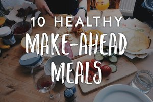 10 Healthy Make-Ahead Meals