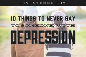 10 Things to Never Say to Someone With Depression
