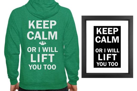 6. KEEP CALM OR I WILL LIFT YOU TOO
