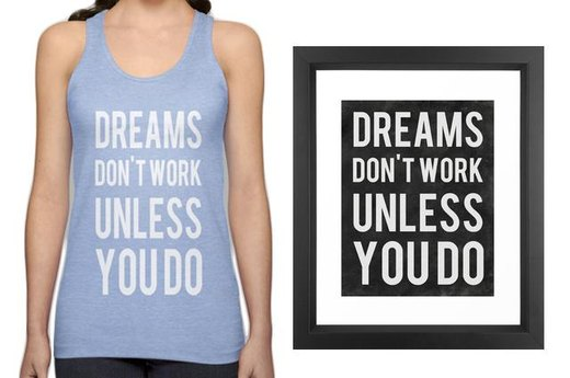 13. DREAMS DON'T WORK UNLESS YOU DO