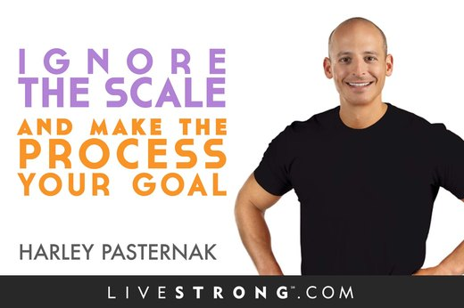 """Ignore the scale, and make the process your goal."""