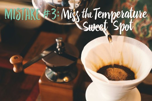 3. Miss the Temperature Sweet Spot