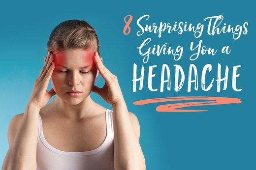 8 Surprising Things Giving You a Headache