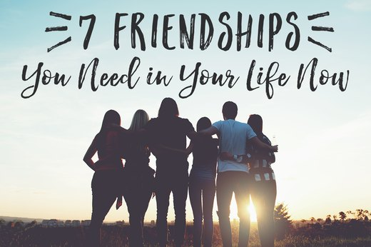 7 Friendships You Need in Your Life Now