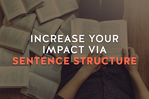 5. Increase Your Impact Via Sentence Structure