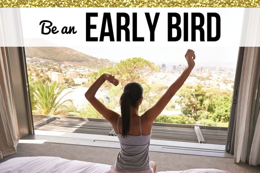 5. Be an Early Bird