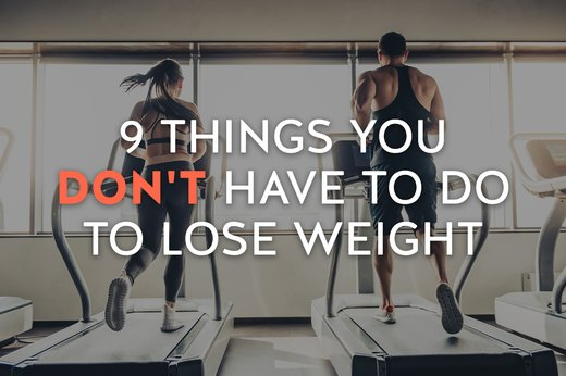 9 Things You DON'T Have to Do to Lose Weight