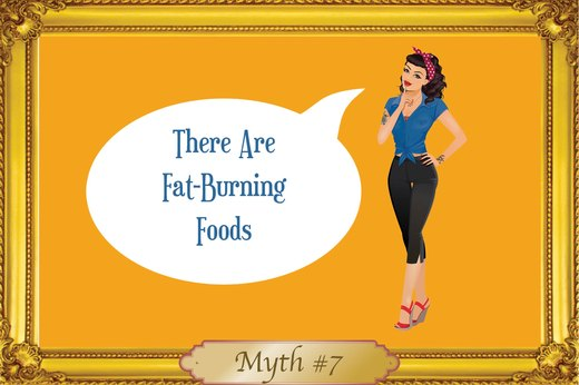 MYTH #7: There Are Fat-Burning Foods