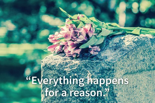 "5. ""Everything happens for a reason."""