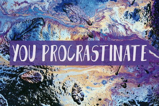 2. You Procrastinate