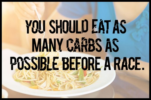 MYTH 2: You Should Eat as Many Carbs as Possible Before a Race