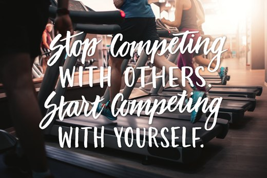 5. Stop competing with others and start competing with yourself.
