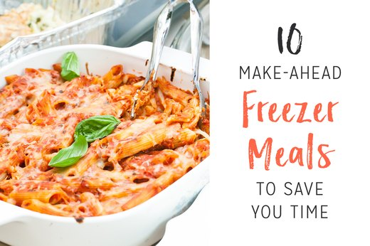 10 Make-Ahead Freezer Meals to Save You Time