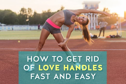 How To Get Rid Of Love Handles Fast & Easy