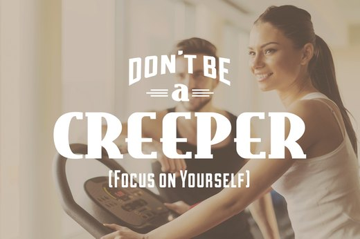 3. Don't Be a Creeper (a.k.a. Focus on Yourself)