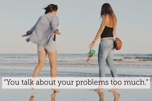 "8. ""Your problems won't go away if you keep talking about them."""