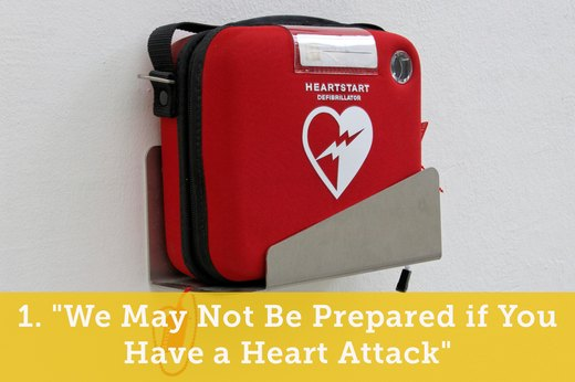 "1. ""We May Not Be Prepared if You Have a Heart Attack"""