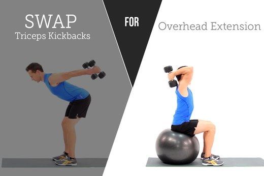 5. SWAP OUT: Triceps Kickbacks FOR: Overhead Triceps Extensions