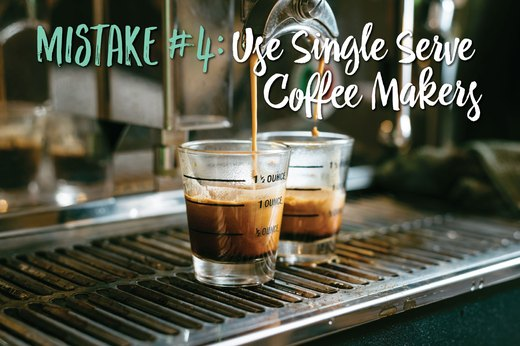 4. Use Single-Serve Coffee Makers