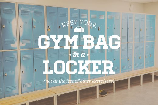 8. Keep Your Gym Bag in a Locker, Not at the Feet of Other Exercisers