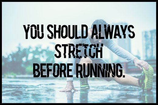 MYTH 1: You Should Always Stretch Before Running
