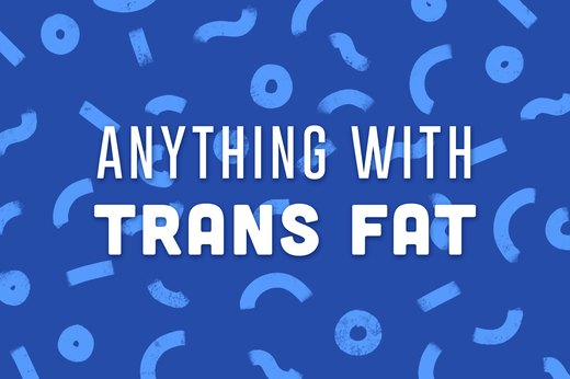 8. Anything With Trans Fat