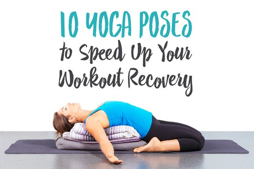 10 Yoga Poses to Speed Up Your Workout Recovery