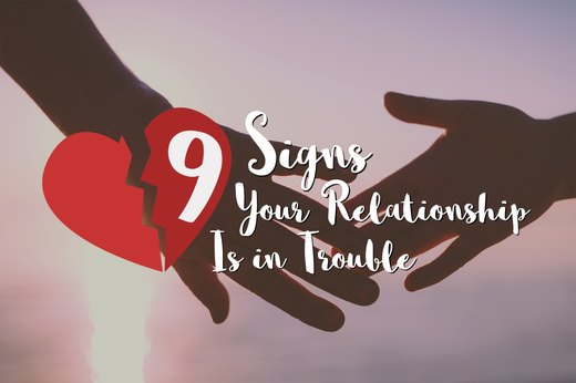 9 Signs Your Relationship Is in Trouble